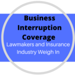 BUSINESS INTERRUPTION COVERAGE – INSURANCE INDUSTRY AND LAWMAKERS WEIGH IN