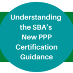 Understanding the SBA's  New PPP Certification Guidance