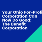 Your Ohio For-Profit Corporation Can Now Do Good; The Benefit Corporation