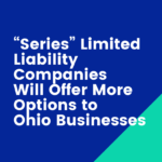 """Series"" Limited Liability Companies Will Offer More Options to Ohio Businesses"