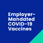Employer-Mandated COVID-19 Vaccines