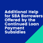 Additional Help for SBA Borrowers Offered by the Continued Loan Payment Subsidies