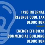 179D INTERNAL REVENUE CODE TAX DEDUCTION – ENERGY EFFICIENT COMMERCIAL BUILDING DEDUCTION