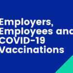 Employers, Employees and COVID-19 Vaccinations