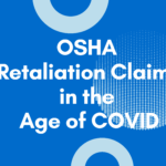OSHA Retaliation Claims in the Age of COVID